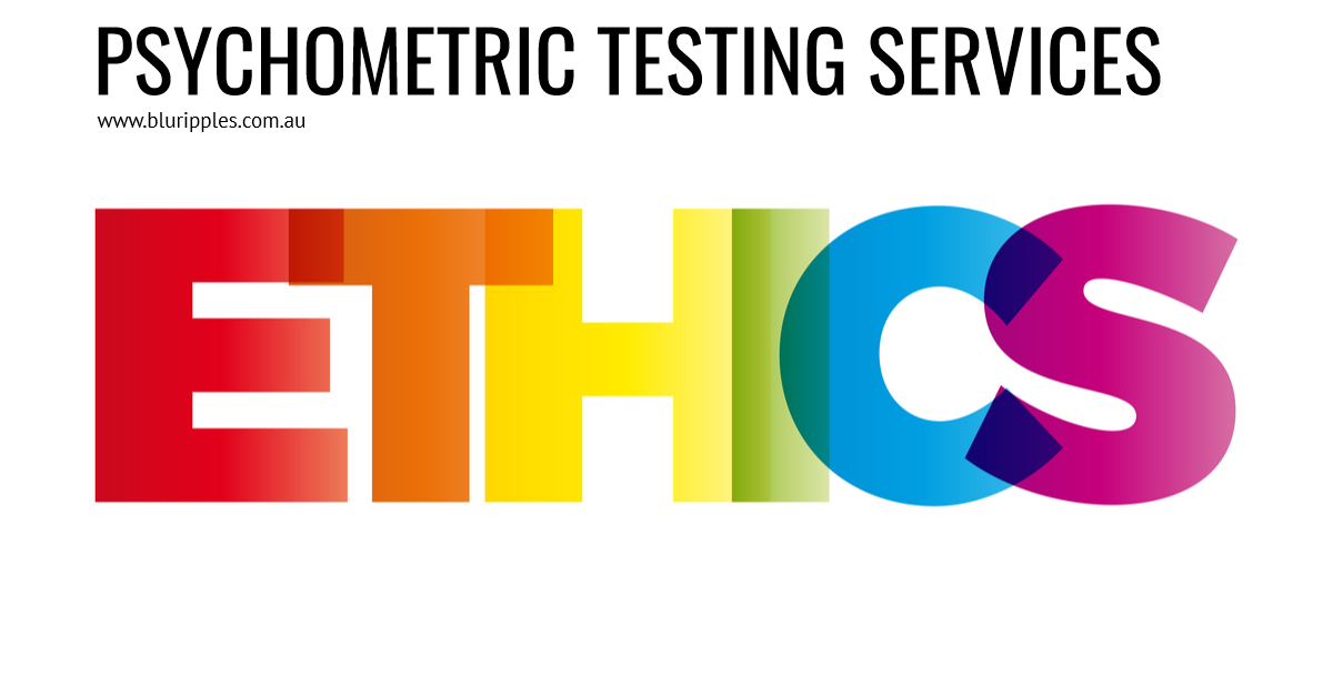 Psychometric Testing Services - Ethics; Blu Ripples administers and analyses Psychometric Instrumentation in accordance with ethical guidelines and regulations