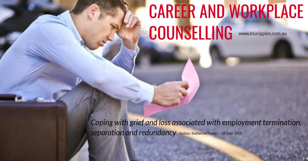 Career Counselling - Coping with the grief and loss associated with Employment Termination, separation and redundancy